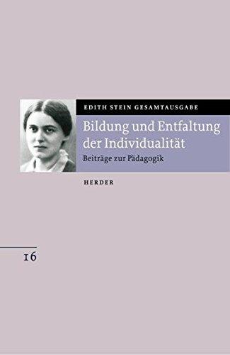 Edith Stein Gesamtausgabe: Bildung und Entfaltung der Individualität: Beiträge zum christlichen Erziehungsauftrag