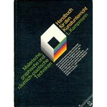 Malerische, graphische und räumlich-plastische Techniken. Ein Handbuch für den Kunstunterricht