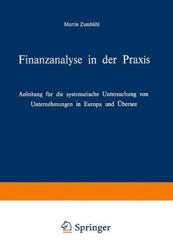 Finanzanalyse in der Praxis: Anleitung für die systematische Untersuchung von Unternehmungen in Europa und Übersee