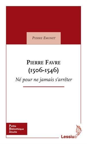 Pierre Favre (1506-1546) : N pour ne jamais s'arrter