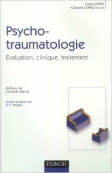 Psychotraumatologie : Evaluation, clinique, traitement de Louis Jehel,Grard Lopez,Christian Herv (Prface) ( 13 mars 2006 )