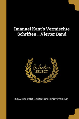 Imanuel Kant's Vermischte Schriften ...Vierter Band