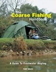 The Coarse Fishing Handbook: A Guide to Freshwater Angling