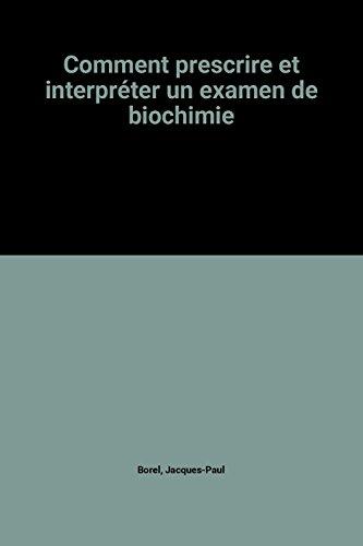 Comment prescrire et interpréter un examen de biochimie