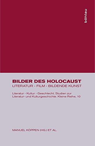 Bilder des Holocaust: Literatur - Film - Bildende Kunst (Literatur - Kultur - Geschlecht, Band 10)