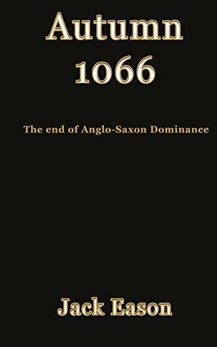 Autumn 1066: When Anglo-Saxon dominance ended by [Eason, Jack]