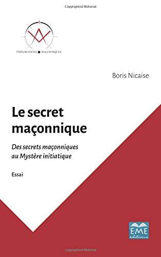 Le secret maçonnique: Des secrets maçonniques au Mystère initiatique