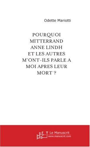 Pourquoi François Mitterrand, Anne Lindh et les Autres M'Ont-Ils Parle a Moi Après Leur Mort ?
