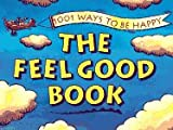 The Feel Good Book: 1001 Ways to Be Happy