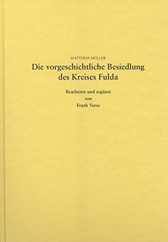 Die vorgeschichtliche Besiedlung des Kreises Fulda: Bearb. u. erg. von Verse, Frank. Mit 2 Beitr. v. Kunter, Manfred (Materialien zur Vor- und Frühgeschichte von Hessen)