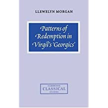Patterns of Redemption in Virgil's Georgics[ PATTERNS OF REDEMPTION IN VIRGIL'S GEORGICS ] By Morgan, Llewelyn ( Author )Apr-01-2011 Paperback