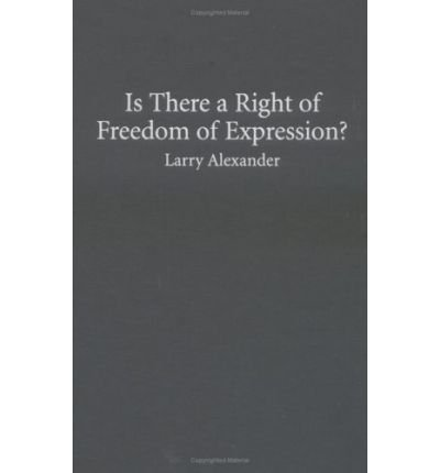 { [ IS THERE A RIGHT OF FREEDOM OF EXPRESSION? (CAMBRIDGE STUDIES IN PHILOSOPHY AND LAW) ] } By Alexander, Larry (Author) Jun-06-2005 [ Hardcover ]