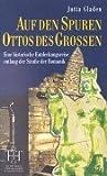 Auf den Spuren Ottos des Großen: Eine historische Entdeckungsreise entlang der Straße der Romanik