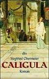 Caligula: Der grausame Gott Roman - Siegfried Obermeier