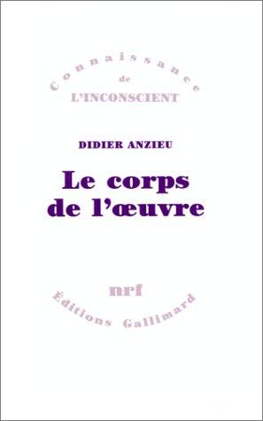 Le corps de l'œuvre: Essais psychanalytiques sur le travail créateur (Connaissance de l'inconscient) por Didier Anzieu