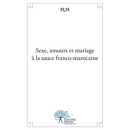 Sexe, amours et mariage à la sauce franco-marocaine