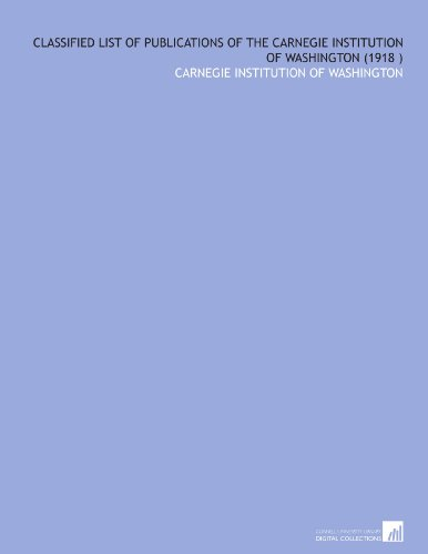 Classified List of Publications of the Carnegie Institution of Washington (1918) por Carnegie institution of Washington