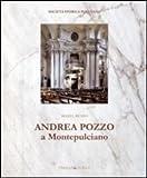 Andrea Pozzo a Montepulciano. Ediz. illustrata