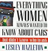 Everything Women Always Wanted to Know About Cars: But Didn't Know Who to Ask