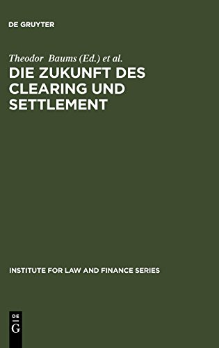 Die Zukunft des Clearing und Settlement (Institute for Law and Finance Series, Band 4)
