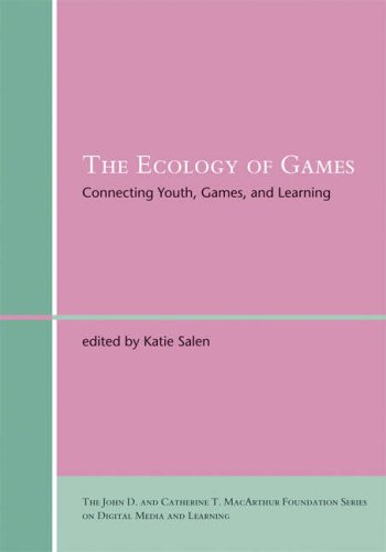 The Ecology of Games: Connecting Youth, Games, and Learning (The John D. and Catherine T. MacArthur Foundation Series on Digital Media and Learning)