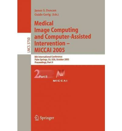 [(Medical Image Computing and Computer-assisted Intervention - MICCAI 2005: 8th International Conference, Palm Springs, CA, USA, October 26-29, 2005, Proceedings, Pt. II)] [by: James Duncan] (29 Palms, Ca)