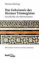 Das Geheimnis des Hermes Trismegistos: Geschichte des Hermetismus von der Antike bis zur Neuzeit