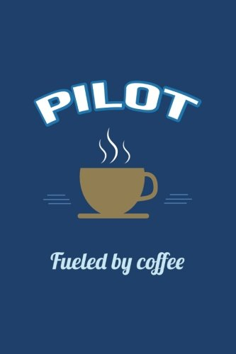 Pilot Fueled by Coffee Journal, Lined: Blank Daily Writing Notebook Diary with Ruled Lines (Office & Work Humor) Aviator Flight Line