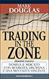 Scarica Libro Trading in the zone Domina il mercato con sicurezza disciplina e una mentalita vincente (PDF,EPUB,MOBI) Online Italiano Gratis