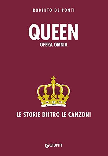 Queen. Opera omnia. Le storie dietro le canzoni (Bizarre)