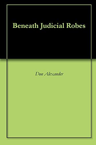 Beneath Judicial Robes (English Edition)