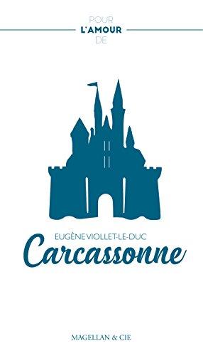 Carcassonne: La restauration de Carcassonne au XIXe siècle (Pour l'amour de) par Eugène Viollet-le-Duc
