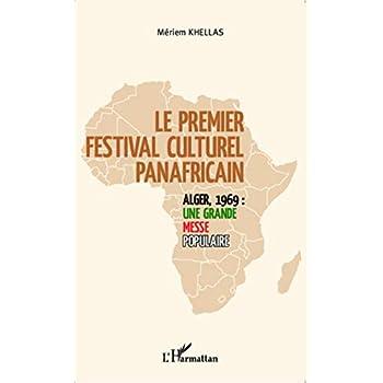 Le premier festival culturel panafricain: Alger, 1969 : une grande messe populaire