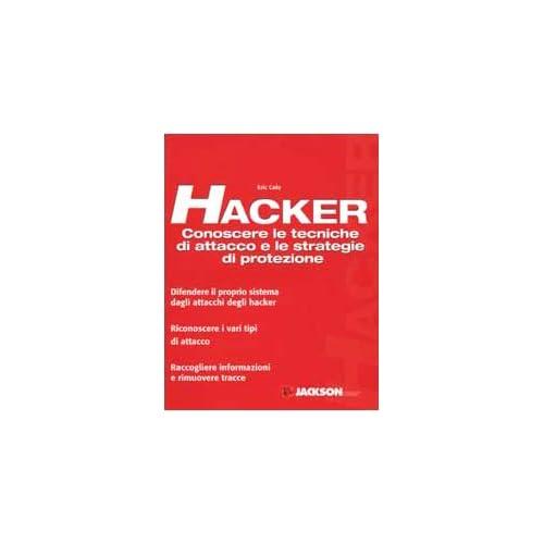Hacker. Conoscere Le Tecniche Di Attacco E Le Strategie Di Protezione