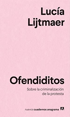 Ofendiditos: Sobre la criminalización de la protesta: 20 (NUEVOS CUADERNOS ANAGRAMA)