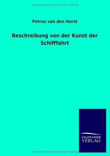 Beschreibung Von Der Kunst Der Schifffahrt par Petrus Van Den Horst