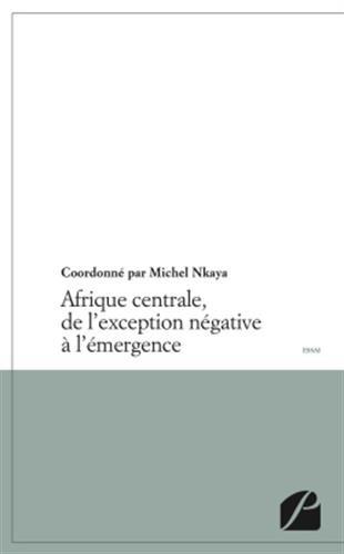 Afrique centrale, de l'exception négative à l'émergence par Michel Nkaya
