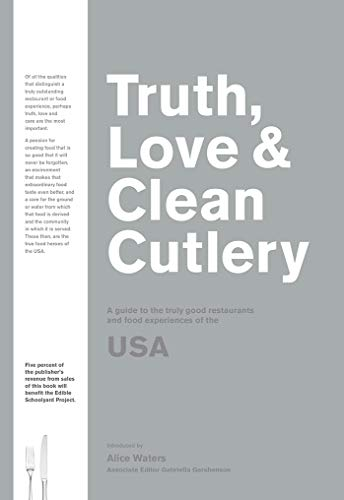 Truth, Love & Clean Cutlery: A Guide to the Truly Good Restaurants and Food Experiences of the USA (Truth, Love & Cutlery)