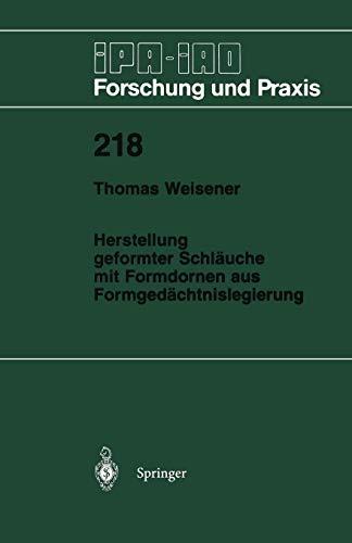 Herstellung geformter Schläuche mit Formdornen aus Formgedächtnislegierung (IPA-IAO - Forschung und Praxis, Band 218) -