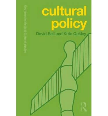 [(Cultural Policy)] [ By (author) David Bell, By (author) Kate Oakley ] [August, 2014]