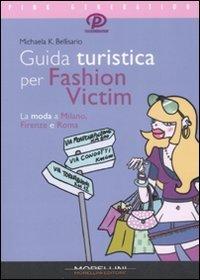 Guida turistica per fashion victim. La moda a Milano, Firenze e Roma