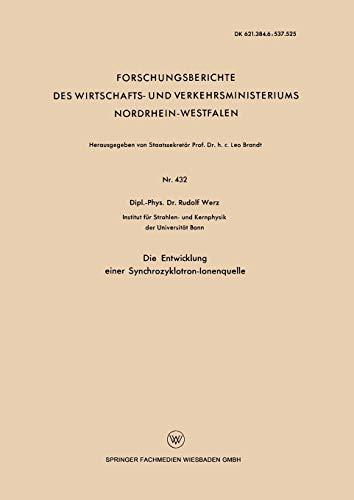 Die Entwicklung einer Synchrozyklotron-Ionenquelle (Forschungsberichte des Wirtschafts- und Verkehrsministeriums Nordrhein-Westfalen) (German Edition)