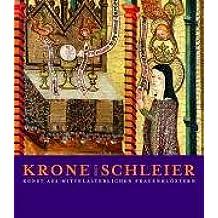 Krone und Schleier: Kunst aus mittelalterlichen Frauenklöstern