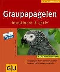 Graupapageien intelligent und aktiv: Graupapageien-Heime interessant gestalten. Lernen mit Pfiff in der Papageienschule