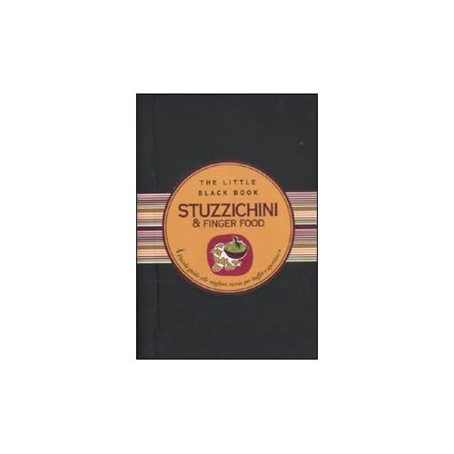 Stuzzichini & Finger Food. Piccola Guida Alle Migliori Ricette Per Buffet E Aperitivi
