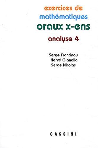 Exercices de mathématiques des oraux de l'Ecole polytechnique et des Ecoles normales supérieures : Analyse Tome 4 par Serge Francinou