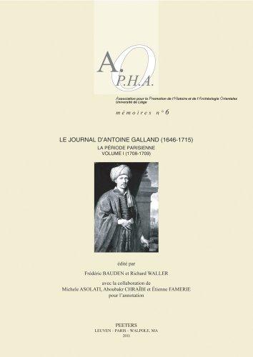 Le Journal D'Antoine Galland (1646-1715): La Periode Parisienne. Volume I: 1708-1709 (Association Pour La Promotion De L'histoire Et De L'archeologie Orient, Band 6)