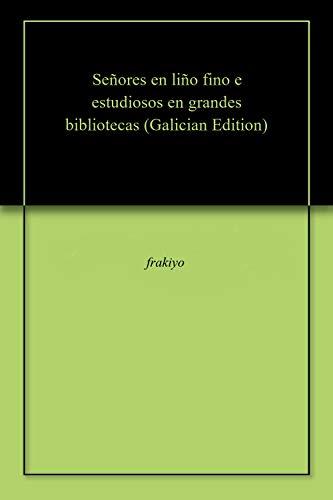 Señores en liño fino e estudiosos en grandes bibliotecas (Galician Edition) por frakiyo