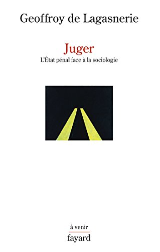 Juger: L'État pénal face à la sociologie par Geoffroy de Lagasnerie