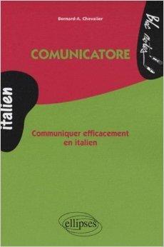 Communicatore : Communiquer efficacement en italien de Bernard-A Chevalier ( 25 mars 2009 )
